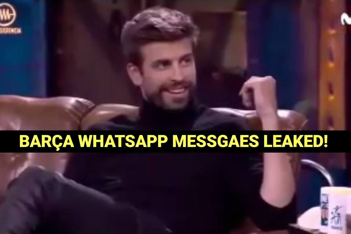 Gerard Pique discloses all the secrets of the Barcelona Player's Whatsapp Group.